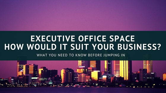 Executive Office Space - How Would it Suit Your Business?
