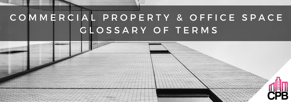 Commercial Property & Office Space Glossary of Terms
